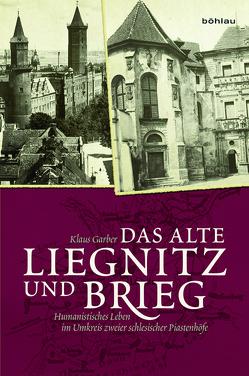 Das alte Liegnitz und Brieg von Garber,  Klaus