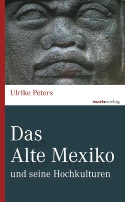 Das Alte Mexiko von Peters,  Ulrike