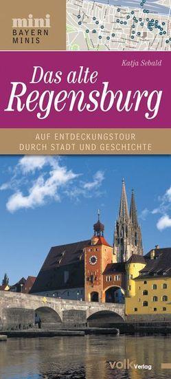 Das alte Regensburg von Sebald,  Katja