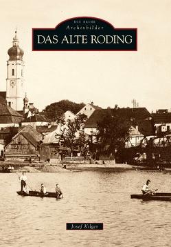 Das alte Roding von Kilger,  Josef