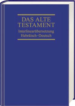 Das Alte Testament. Interlinearübersetzung Hebräisch-Deutsch von Steurer,  Rita Maria