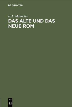 Das alte und das neue Rom von Maercker,  F. A.