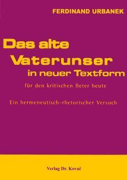 Das alte Vaterunser in neuer Textform – für den kritischen Beter heute von Urbanek,  Ferdinand