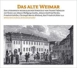 Das alte Weimar von Fröhlich,  Frank, Goethe,  Johann Wolfgang von, Herder,  Johannes, Schmidt-Schaller,  Andreas, Schmidt-Schaller,  Petra, Wieland,  Christoph M