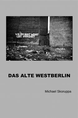 Das alte Westberlin von Skoruppa,  Michael