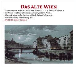 Das alte Wien von Andersen,  Hans Christian, Fröhlich,  Frank, Goethe,  Johann Wolfgang von, Roth,  Joseph, Tremmel,  Viktor