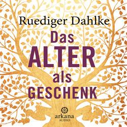 Das Alter als Geschenk von Dahlke,  Ruediger, Pessler,  Olaf