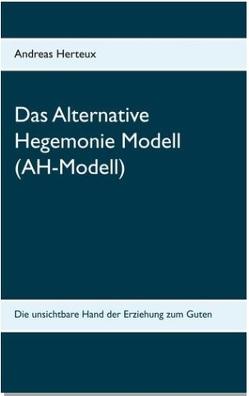 Das Alternative Hegemonie Modell (AH-Modell) von Herteux,  Andreas