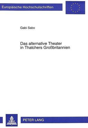 Das alternative Theater in Thatchers Großbritannien von Sabo,  Gabi