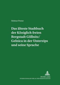 Das älteste Stadtbuch der Königlich freien Bergstadt Göllnitz/Gelnica in der Unterzips und seine Sprache von Protze,  Helmut
