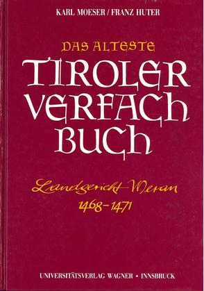 Das älteste Tiroler Verfachbuch (Landgericht Meran 1468-1471) von Huter,  Franz, Moser,  Karl