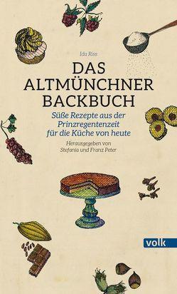 Das Altmünchner Backbuch von Peter,  Franz, Peter,  Stefania, Riss,  Ida