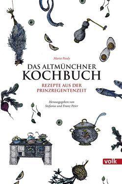 Das Altmünchner Kochbuch von Pauly,  Maria, Peter,  Franz, Peter,  Stefania