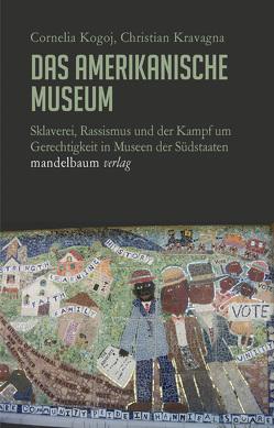 Das amerikanische Museum von Kogoj,  Cornelia, Kravagna,  Christian
