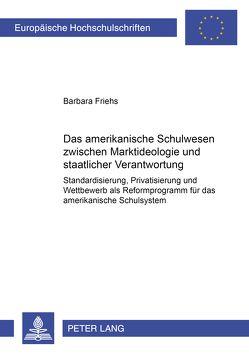 Das amerikanische Schulwesen zwischen Marktideologie und staatlicher Verantwortung von Friehs,  Barbara
