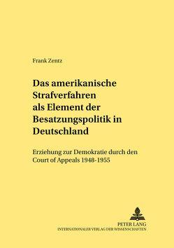Das amerikanische Strafverfahren als Element der Besatzungspolitik in Deutschland von Zentz,  Frank