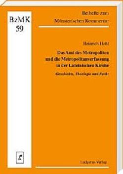 Das Amt des Metropoliten und die Metropolitanverfassung in der Lateinischen Kirche von Hohl,  Heinrich, Lüdicke,  Klaus