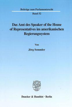 Das Amt des Speaker of the House of Representatives im amerikanischen Regierungssystem. von Semmler,  Jörg