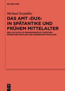 Das Amt ›Dux‹ in Spätantike und frühem Mittelalter von Zerjadtke,  Michael