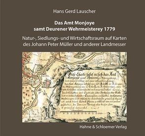 Das Amt Monjoye samt Deurener Wehrmeisterey 1779 von Lauscher,  Hans Gerd