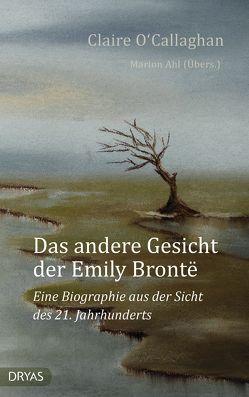 Das andere Gesicht der Emily Brontë von Ahl,  Marion, O'Callaghan,  Claire