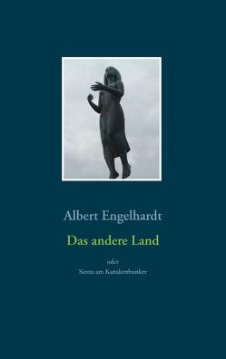 Das andere Land oder Siesta am Kanakenbunker von Engelhardt,  Albert