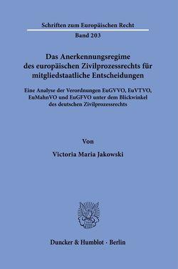 Das Anerkennungsregime des europäischen Zivilprozessrechts für mitgliedstaatliche Entscheidungen. von Jakowski,  Victoria Maria
