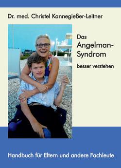 Das Angelman-Syndrom besser verstehen von Kannegießer-Leitner,  Christel