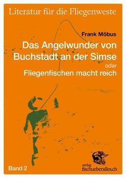 Das Angelwunder von Buchstadt an der Simse oder Fliegenfischen macht reich von Möbus,  Frank