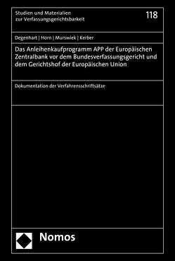 Das Anleihenkaufprogramm APP der Europäischen Zentralbank vor dem Bundesverfassungsgericht und dem Gerichtshof der Europäischen Union von Degenhart,  Christoph, Horn,  Hans-Detlef, Kerber,  Markus C, Murswiek,  Dietrich