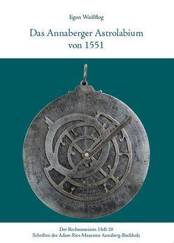 Das Annaberger Astrolabium von 1551 von Gebhardt,  Rainer, Münch,  Annegret, Weißflog,  Egon
