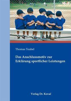 Das Anschlussmotiv zur Erklärung sportlicher Leistungen von Teubel,  Thomas