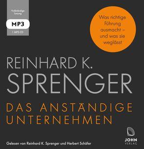 Das anständige Unternehmen: Was richtige Führung ausmacht – und was sie weglässt von Schäfer,  Herbert, Sprenger,  Reinhard K.