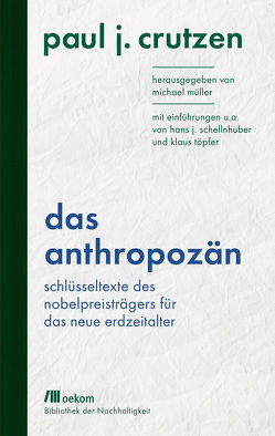Das Anthropozän von Crutzen,  Paul J., Schellnhuber,  Hans J., Töpfer,  Klaus
