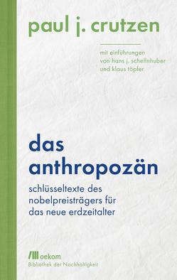 Das Anthropozän von Crutzen,  Paul J., Mueller,  Michael, Schellnhuber,  Hans J., Töpfer,  Klaus