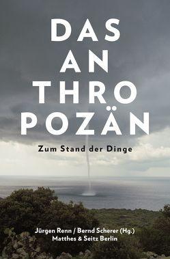 Das Anthropozän von Renn,  Jürgen, Scherer,  Bernd