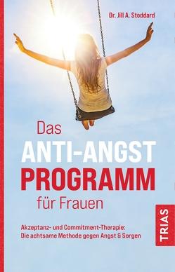 Das Anti-Angst-Programm für Frauen von Snowdon,  Bettina, Stoddard,  Jill A.