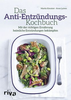 Das Anti-Entzündungs-Kochbuch von Kreutzer,  Martin, Larsen,  Anne