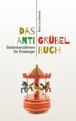 Das Anti-Grübel-Buch von Schwab,  Bona Lea