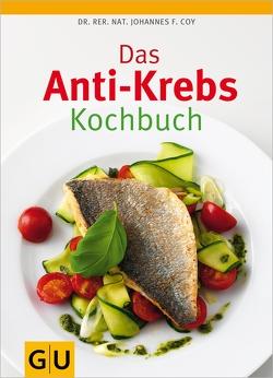 Das Anti-Krebs-Kochbuch von Coy,  Johannes