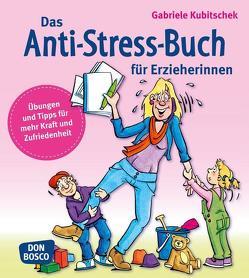 Das Anti-Stress-Buch für Erzieherinnen von Kubitschek,  Gabriele