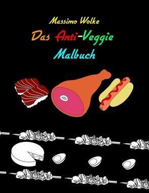 Das Anti-Veggie-Malbuch von Wolke,  Massimo