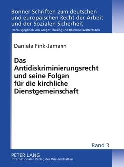Das Antidiskriminierungsrecht und seine Folgen für die kirchliche Dienstgemeinschaft von Fink-Jamann,  Daniela