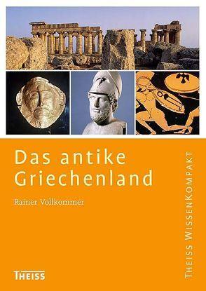 Das antike Griechenland von Vollkommer,  Rainer