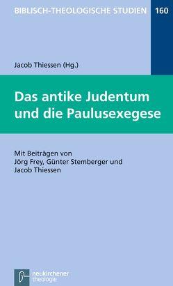 Das antike Judentum und die Paulusexegese von Frey,  Jörg, Hartenstein,  Friedhelm, Janowski,  Bernd, Konradt,  Matthias, Stemberger,  Günter, Thiessen,  Jacob