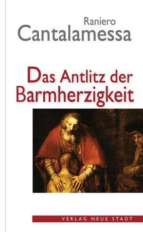 Das Antlitz der Barmherzigkeit von Raniero,  Cantalamessa