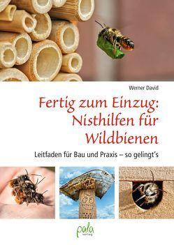 Fertig zum Einzug: Nisthilfen für Wildbienen von David,  Matthias, David,  Werner