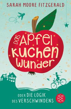 Das Apfelkuchenwunder oder Die Logik des Verschwindens von Moore Fitzgerald,  Sarah, Zöfel,  Adelheid