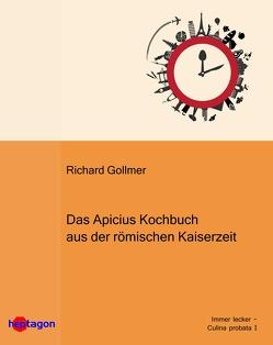 Das Apicius-Kochbuch aus der römischen Kaiserzeit von Gollmer,  Richard