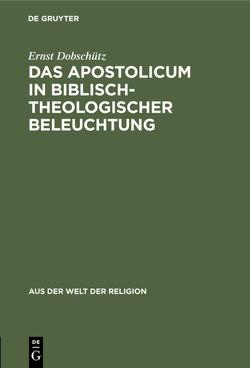 Das Apostolicum in biblisch-theologischer Beleuchtung von Dobschütz,  Ernst